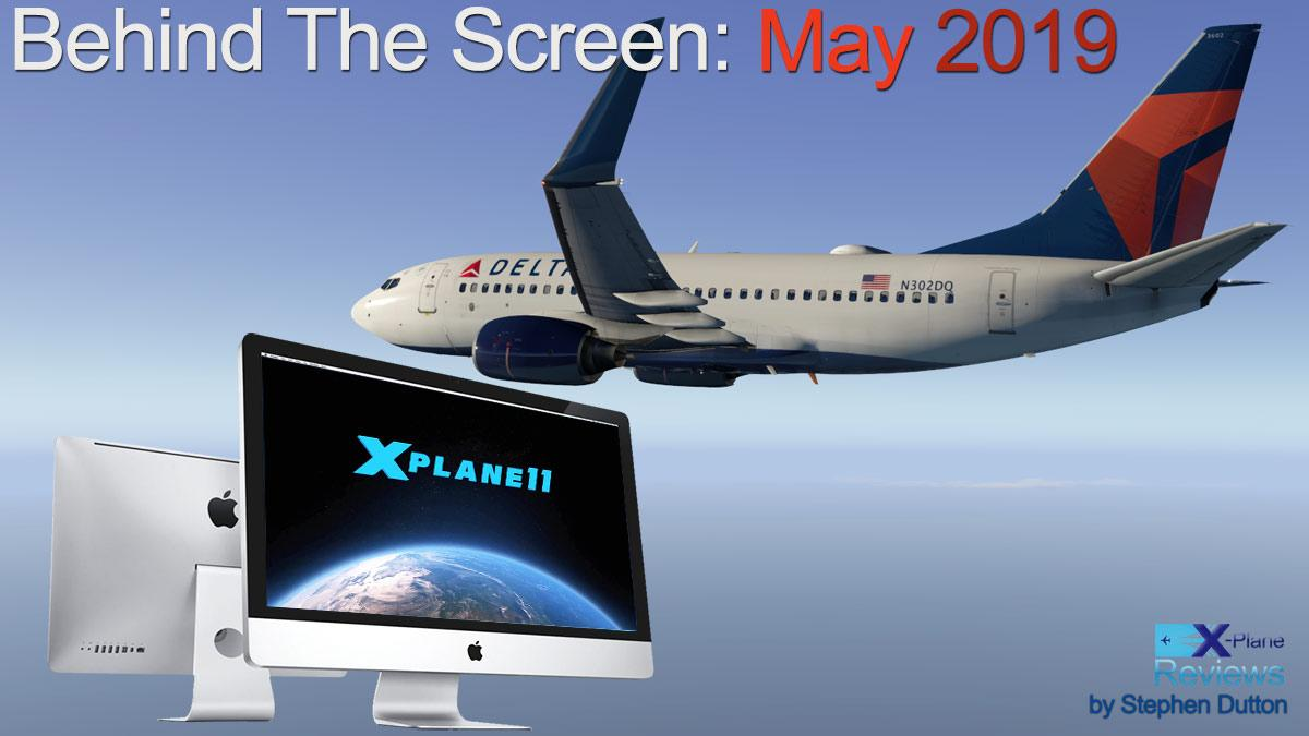 Behind The Screen : May 2019 - Behind The Screen - X-Plane Reviews